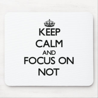 Keep Calm and focus on Not Mousepads