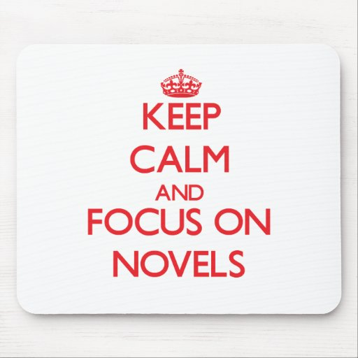 Keep Calm and focus on Novels Mouse Pad