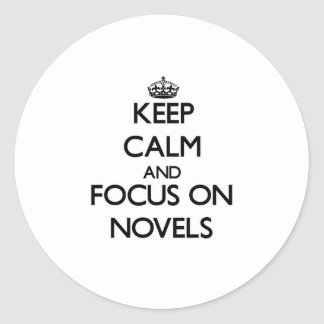 Keep Calm and focus on Novels Round Stickers
