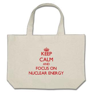 Keep Calm and focus on Nuclear Energy Canvas Bags
