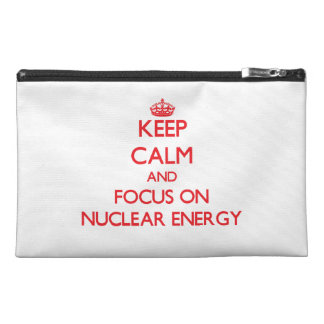 Keep Calm and focus on Nuclear Energy Travel Accessory Bags