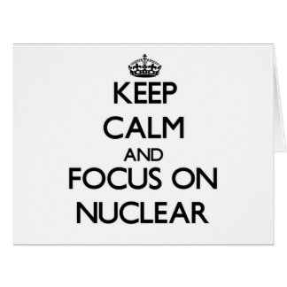 Keep Calm and focus on Nuclear Greeting Cards