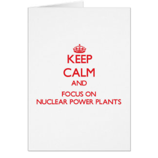 Keep Calm and focus on Nuclear Power Plants Greeting Cards