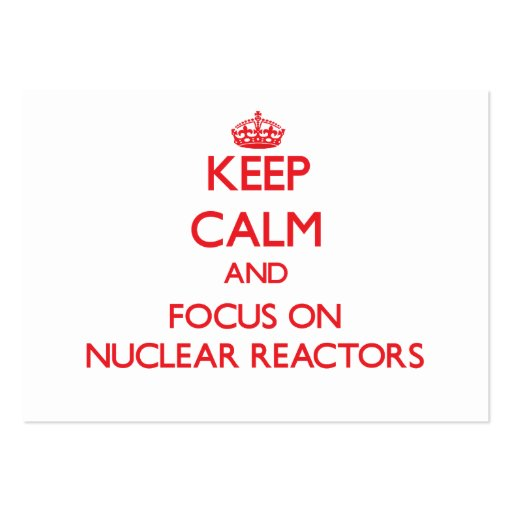 Keep Calm and focus on Nuclear Reactors Business Card