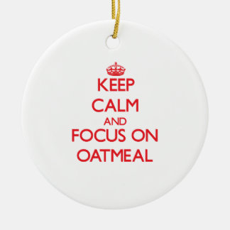 Keep Calm and focus on Oatmeal Ceramic Ornament