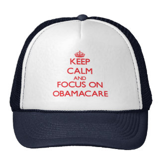Keep Calm and focus on Obamacare Trucker Hat