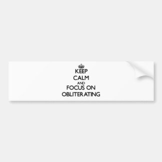 Keep Calm and focus on Obliterating Bumper Sticker