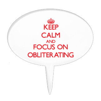 Keep Calm and focus on Obliterating Cake Toppers