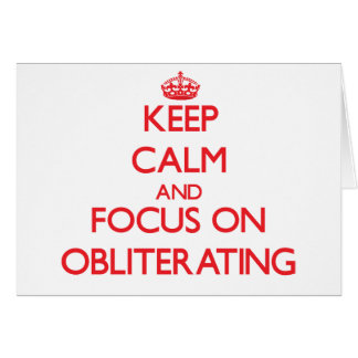 Keep Calm and focus on Obliterating Greeting Card