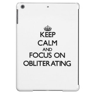 Keep Calm and focus on Obliterating iPad Air Cover