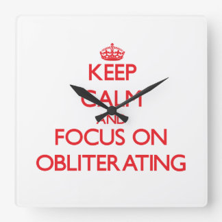 Keep Calm and focus on Obliterating Square Wallclocks