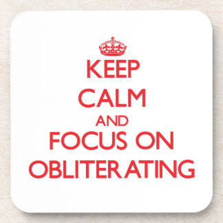 Keep Calm and focus on Obliterating Beverage Coasters