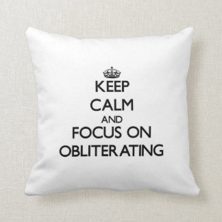 Keep Calm and focus on Obliterating Throw Pillows