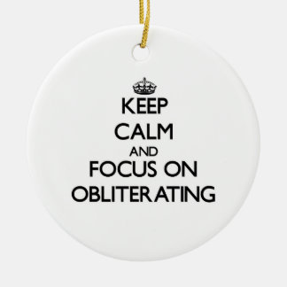 Keep Calm and focus on Obliterating Christmas Tree Ornaments