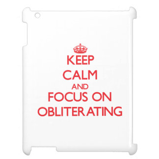 Keep Calm and focus on Obliterating Cover For The iPad