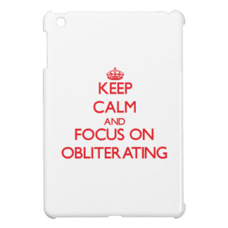 Keep Calm and focus on Obliterating iPad Mini Cover