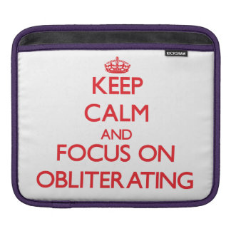Keep Calm and focus on Obliterating Sleeve For iPads