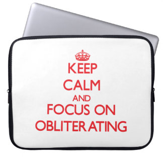 Keep Calm and focus on Obliterating Laptop Sleeve