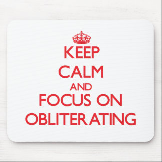Keep Calm and focus on Obliterating Mousepads