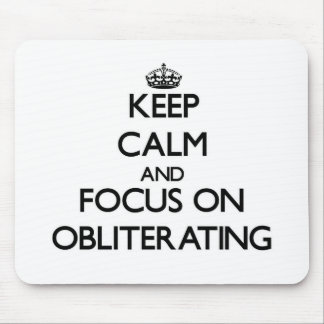 Keep Calm and focus on Obliterating Mouse Pads
