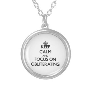 Keep Calm and focus on Obliterating Personalized Necklace