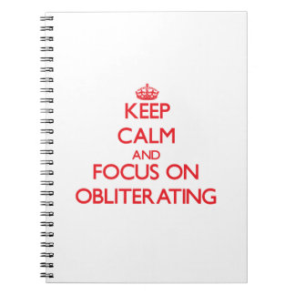 Keep Calm and focus on Obliterating Note Book