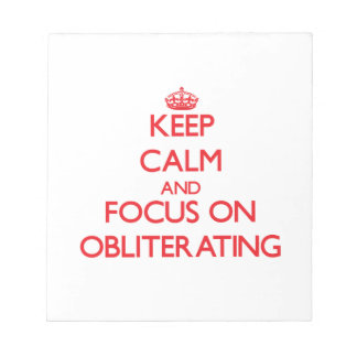 Keep Calm and focus on Obliterating Memo Notepad