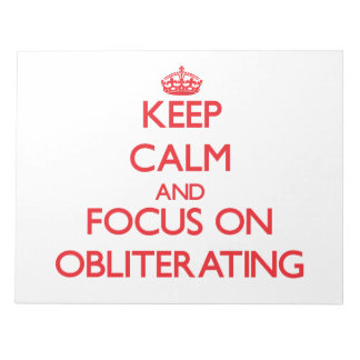 Keep Calm and focus on Obliterating Scratch Pads