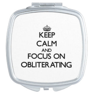 Keep Calm and focus on Obliterating Compact Mirror