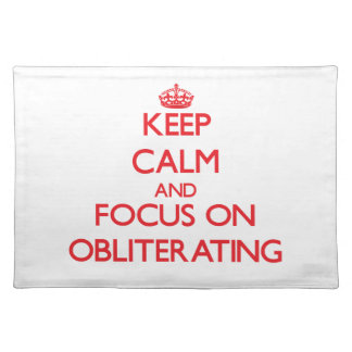 Keep Calm and focus on Obliterating Placemat