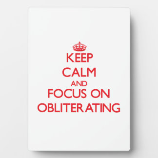 Keep Calm and focus on Obliterating Display Plaque