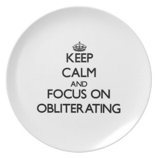 Keep Calm and focus on Obliterating Plate