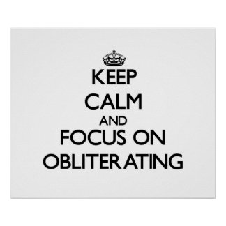 Keep Calm and focus on Obliterating Posters