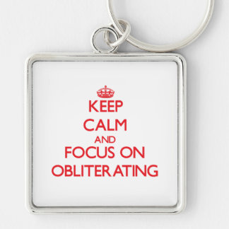 Keep Calm and focus on Obliterating Silver-Colored Square Key Ring