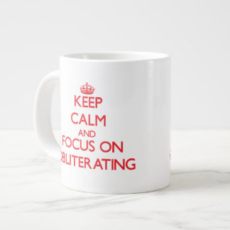 Keep Calm and focus on Obliterating Extra Large Mugs