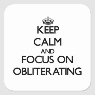 Keep Calm and focus on Obliterating Sticker