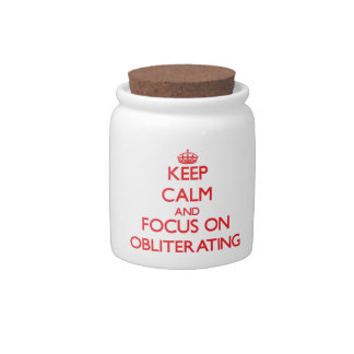 Keep Calm and focus on Obliterating Candy Dish