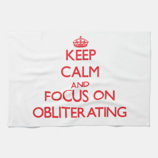Keep Calm and focus on Obliterating Hand Towels