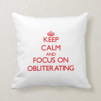 Keep Calm and focus on Obliterating Throw Pillow