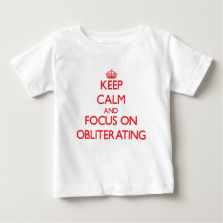 Keep Calm and focus on Obliterating Tee Shirt
