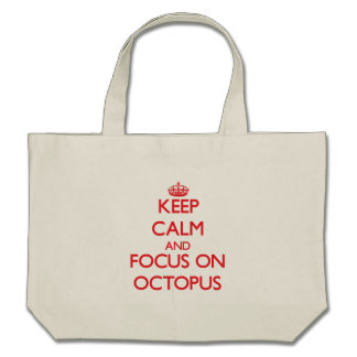 kEEP cALM AND FOCUS ON oCTOPUS Bags