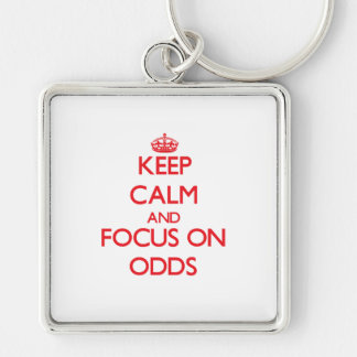 kEEP cALM AND FOCUS ON oDDS Key Chains
