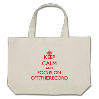kEEP cALM AND FOCUS ON oFF-tHE-rECORD Tote Bags