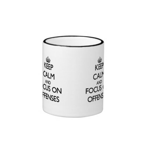 Keep Calm and focus on Offenses Mug