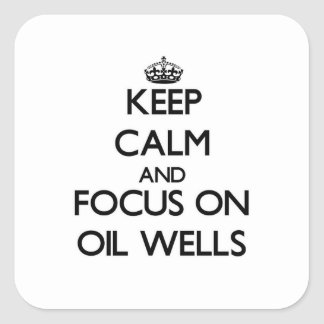 Keep Calm and focus on Oil Wells Square Sticker