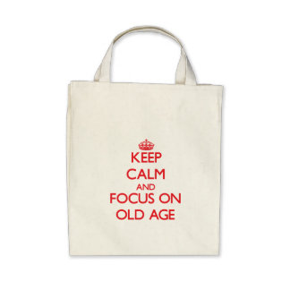 kEEP cALM AND FOCUS ON oLD aGE Bags