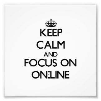 Keep Calm and focus on On-Line Photo Art