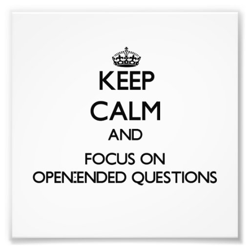 Keep Calm and focus on Open-Ended Questions Photograph