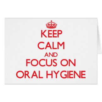 Keep Calm and focus on Oral Hygiene Card