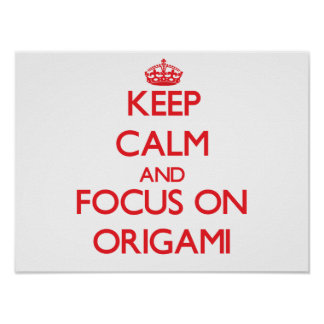 Keep calm and focus on Origami Poster